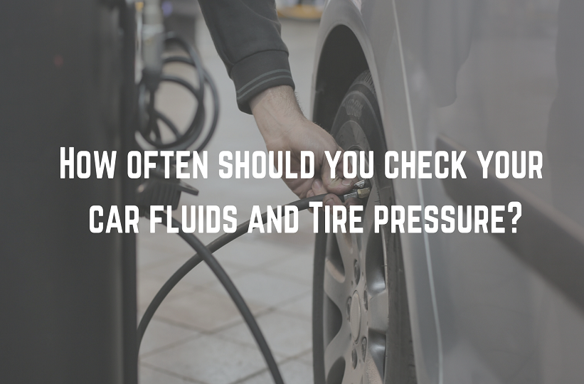 Car fluid & Tire Pressure